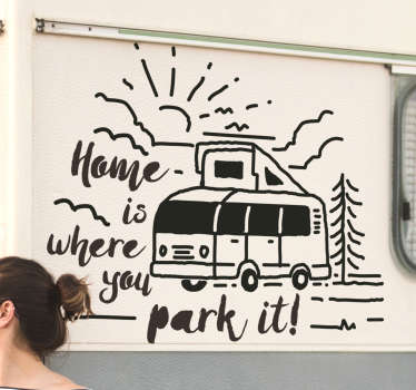 Easy to apply car vinyl decal with a caravan in a drawing style, some special features and text that says '' Home is where you park it ''.