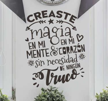 """Pegatina para pared formada por el texto """"Creaste magia en mi mente y corazón sin necesidad de ningún truco"""". Atención al Cliente Personalizada."""