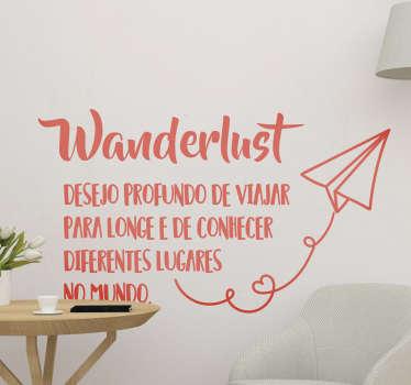Para os que adoram viajar, explorar e descobrir novos lugares, este vinil de outros textos da definição de Wanderlust é a decoração ideal!