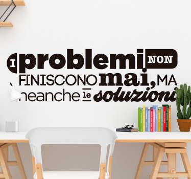 La scritta adesiva da parete Problemi e Soluzioni è l'ideale per chi cerca un modo originale trasmettere un messaggio positivo e incoraggiante!
