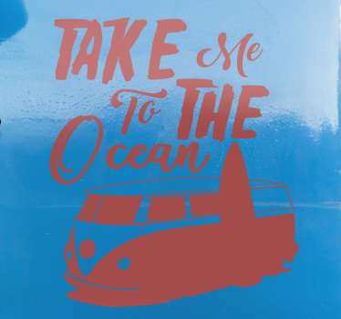 "This amazing car decal made for all the surfers that enjoy to travel  in their vans with the quote ""Take me to the Ocean"". Personalised stickers."