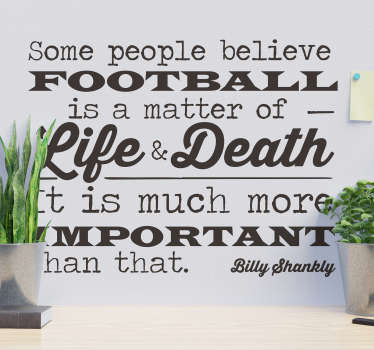 Billy Shankly football quote wall sticker design with the text quote about the right attitude towards football. This design is easy to apply.