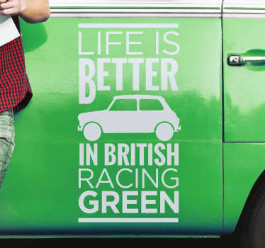 Life is better in a British racing green wall sticker design that can be in any other colour and size you want.High quality product and easy to apply.