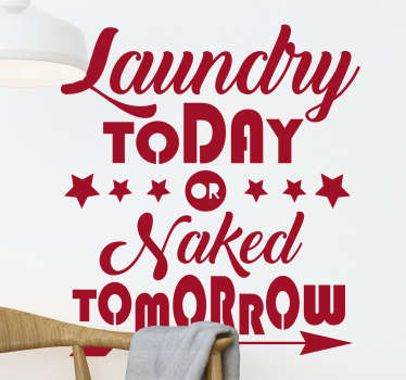 laundry today or naked tomorrow wall  text  quote sticker is a product  you want to use to  loud the importance of cleaning in your home