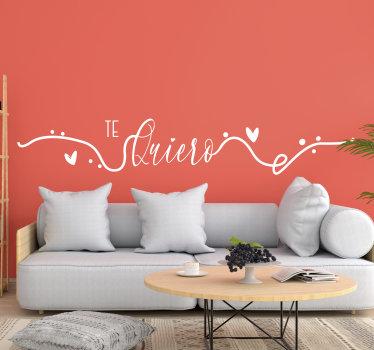 """Vinilo con la palabra """"te quiero"""", adornado con filigranas y corazones. Un diseño estupendo para decorar tu hogar de un modo único. Hecho a medida"""