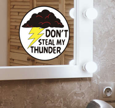 ''Don't steal my thunder'' bathroom sticker that can be applied on the mirror or door. This design is easy to apply and it is of high quality.