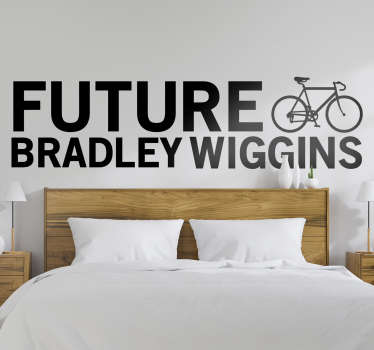 Future Bradley Wiggins cycling wall sticker to give your wall an amazing look and to inspire you.This is design with a bicycle inscription text on it.