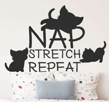 Nap, stretch, repeat daily routine wall sticker for your bed space or any part of your home. This product is designed of cat and beautiful text style.