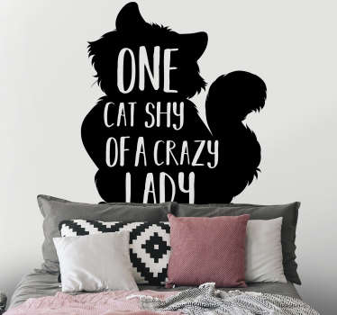 You will love this unique design on your wall This one cat shy short of a crazy lady wall sticker will always make you laugh and keep you smiling.