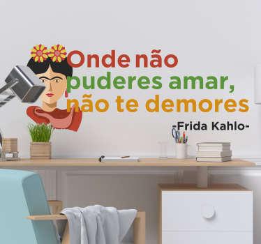 '' onde não pode amar, não demore! autocolante das citações da parede de frida kahlo. Projetado com cores de texto bonitas e mate de alta qualidade. vai adorar.