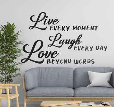 Live Moment, Laugh Day and Love Beyond wall sticker to appreciate your special times in life. This product design can be in any colour and size.
