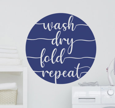 Easy to apply wall decal for laundry room with the content '' wash, dry, fold, repeat'. This design is created with very stylish text on round shape.
