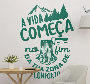 """Autocolante decorativoscom texto motivacional com a frase """"A vida começa no fim da tua zona de conforto"""". Um produto fantástico que te irá inspirar no teu dia-a-dia."""
