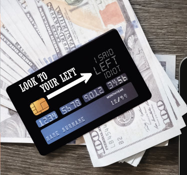 Decorate any bank card with this comic credit card sticker that has a pointing arrow sign with text '' Look to the left i said look to the left idiot.