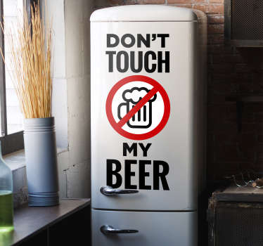 Decorative vinyl fridge sticker with a daring text on it '' don't touch my beer'' Buy it in the size that you want. It application is easy.