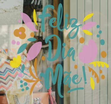 """Autocolante para montras flores feliz Dia da Mãe com o texto """"Feliz Dia da Mãe"""" com flores coloridas e outras características. Destaque a sua loja das restantes!"""