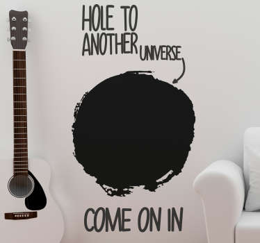 Decorative adventurous text wall sticker for all flat surface in the home.  It has the text content that says '' hole to another universe ''.