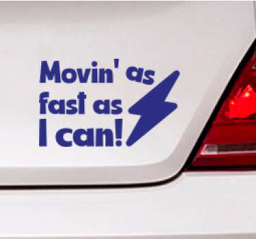 Car text sticker to decorate any vehicle . It has the text inscription''Moving fast as much as i can''. It is available in about 50 different colours.