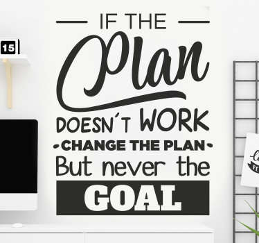 Office wall sticker designed with text of motivation for workers and staff.  It has an inspiring content that says '' If the plan don't work''.....