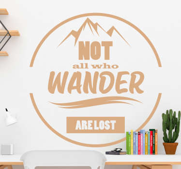 Decorative text wall sticker with the theme for adventure. It has the text that says '' Not all who wonder are lost'' Choose the size and colour .
