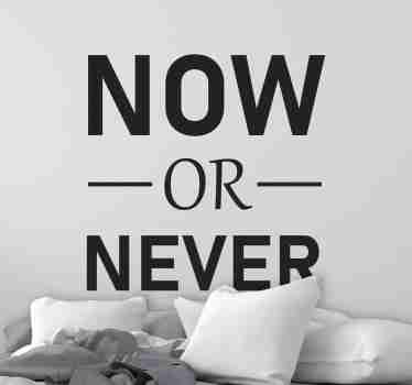 Enjoy a simple and amazing text wall sticker in the home space create with ''now or never'' text. The colour and size is customisable.