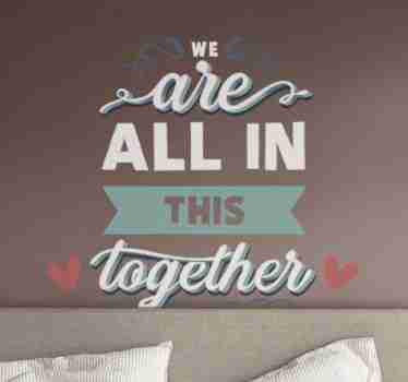An original home wall decal designed with love text.   It content says '' we are all in this together . It size is customisable to meet any need.