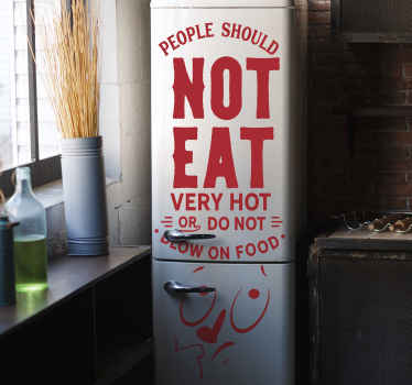 Decorative fridge wrap sticker designed with text '' people should not eat hot food or blow on food''. It is available in any required size.