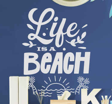 Decorative text wall sticker that says '' life is a beach''.  it is customisable in colour and size options and it is easy to apply.