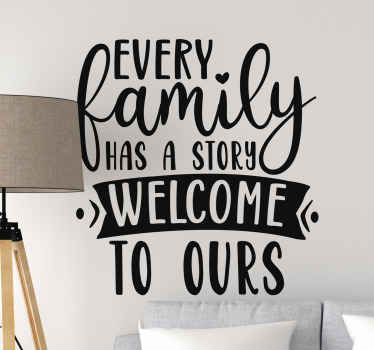 An inspiring decorative family quote sticker for a living room.  The design text content says ''Every family has a story, welcome to ours'.