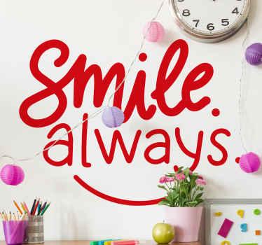 Eenvoudig decoratief smile always sticker ontwerp. Het ontwerp is met de inscriptietekst die zegt '' altijd glimlachen ''. Makkelijk aan te brengen en van hoge kwaliteit.