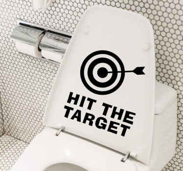 A toilet sit sign sticker designed with the text that says ''Hit the target'' It also has an illustrative dart design with a pin in it mid point.