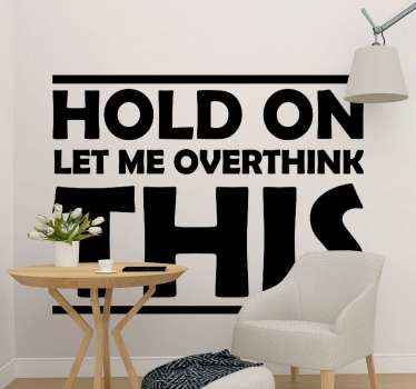 Hold on let me overthink this popular phrase sticker You can purchase it in any one of the colours available on the website.