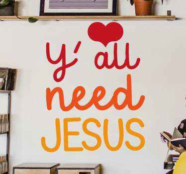 Religious text sticker design that says ''Y' all need Jesus'' It is easy to apply, self adhesive and made of good quality.
