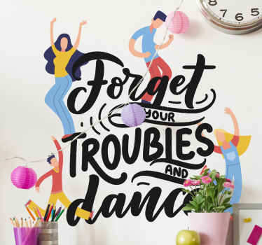 Decorative dancing personality wall decal.  The design host a lady and a guy dancing , it is inscribed with the text ''Forget your trouble and dance''.