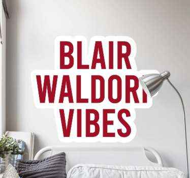 Awesome quote sticker features the text Blair Waldorf Vibes. Sign up for 10% off. High quality materials used. Worldwide delivery.
