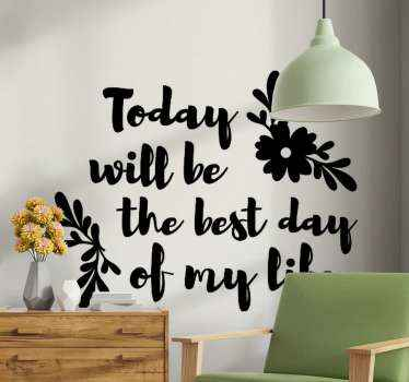 ''Today will be the best day of my life'' text quote vinyl sticker. Positive vibes is what is needed to live everyday. The colour is customizable.