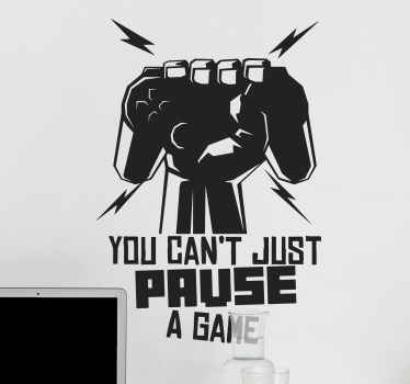 A decorative video game sticker for teen. The design is a hand on a video game controller and the text that says ''You can't just pause a game'.