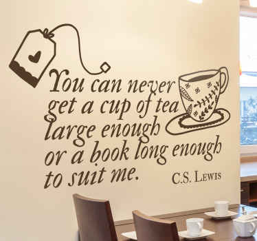 Decorative kitchen text literature sticker from Lewis with content that says 'You can never get a cup of tea large enough book long enough to suit me.