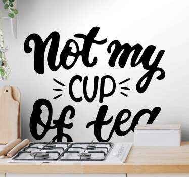 You can place this decorative text decal on a kitchen space because of it content. It text says ''Not my cup of tea''. Easy to apply and adhesive.