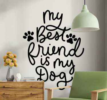 Beautiful text vinyl decal with fine text design inscription that reads 'My best friend is my dog''. Also has dog footprints, a design for pet lovers.