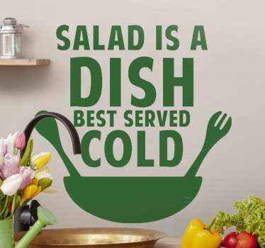 Food wall decal design to decorate your kitchen. A design of a bowl with text inscription that reads ''salad is a dish best served cold''.
