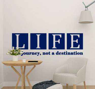 Decorative motivational  quote decal that reads ''Life is a journey not a destination. It is available in different colour options.