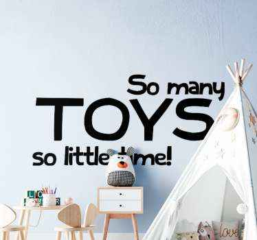 Children toy quote decal! A lovely design to beautify the bedroom space of your kid. It text says ''So many toys so little time''.