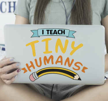 Teachers text phrase sticker for your laptop. The educational teacher's vinyl laptop decal contains text that says ''I teach tiny humans'.