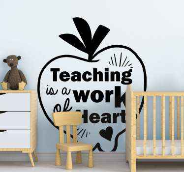 Decorative text sticker for school teachers. A design of heart shape with text inscription that reads ''Teaching is a work of heart''.
