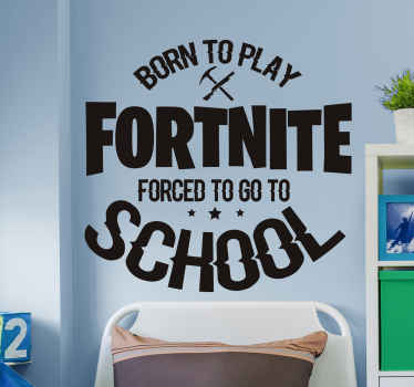 Funny video game quote sticker for gamers and enthusiast of video game. A funny design that reads ''Born to play fortnite! forced to go to school''.