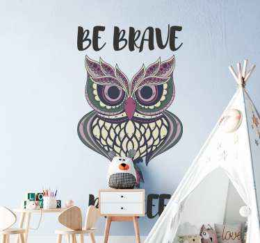 Amazing abstract wall art decal of an owl tagged with the quote ''Be brave''. Beautiful bird design for a living room and other space.