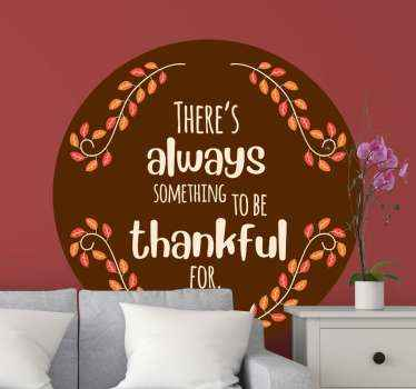 Always something to be thankful for. Enjoy beautiful celebration of thanksgiving with your family and friends with our gratitude text quote sticker.