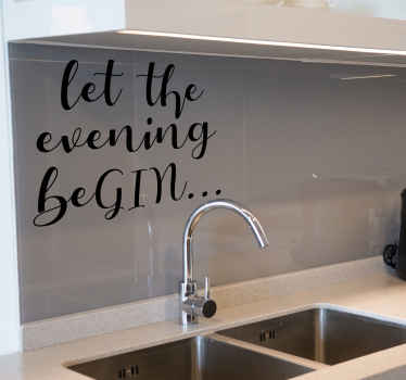 Lovely drink text theme decal inscription that says '' Let the evening beGin;''. It literally means to start the evening with gin drink.