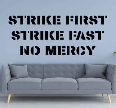 A famous Karate Kid famous quote wall sticker with the text strike first strike fast no mercy to decorate your room in a wonderful way.
